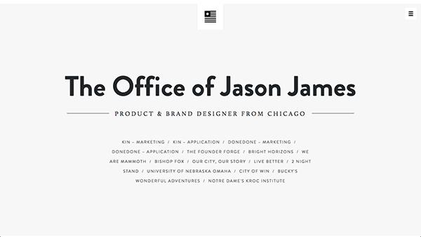 Jason James的网上作品集内容非常丰富,其中包含了很多精彩的作品。页面最顶部的介绍部分完全为文字组成,外观优秀。混搭的字体相互配合,而灰、白、深蓝色的色调也相得益彰。总体上来说,网站的这个部分具有引人入胜的效果,因为当你看到Jason所创作的作品数量时,绝对会忍不住深入探究一番。
