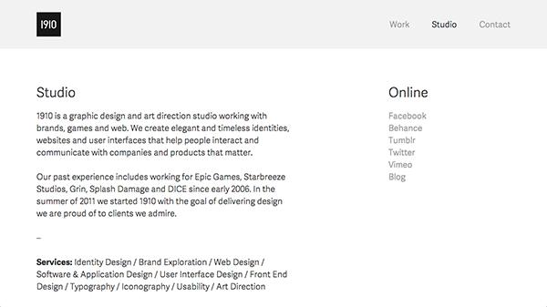 1910是一家图形设计工作室,其作品均采用极简化风格。网站采用简单的黑白阴影色调以及大量的留白创造出了专业而明快的感觉。其文字部分也经过精心挑选,字体活泼易读。这一文字处理方式充分表现出了网站的极简化主义风格。